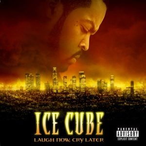 Ice Cube Laugh Now, Cry Later